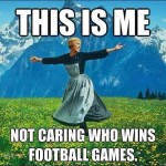 me not caring who wins football